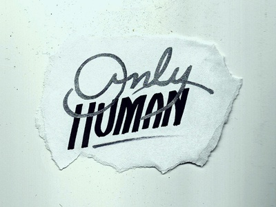 You're only human