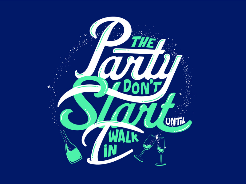 The Party Don't Start Until I Walk In type script handlettering caligraphy lettering party lyrics vector design typography illustration icon