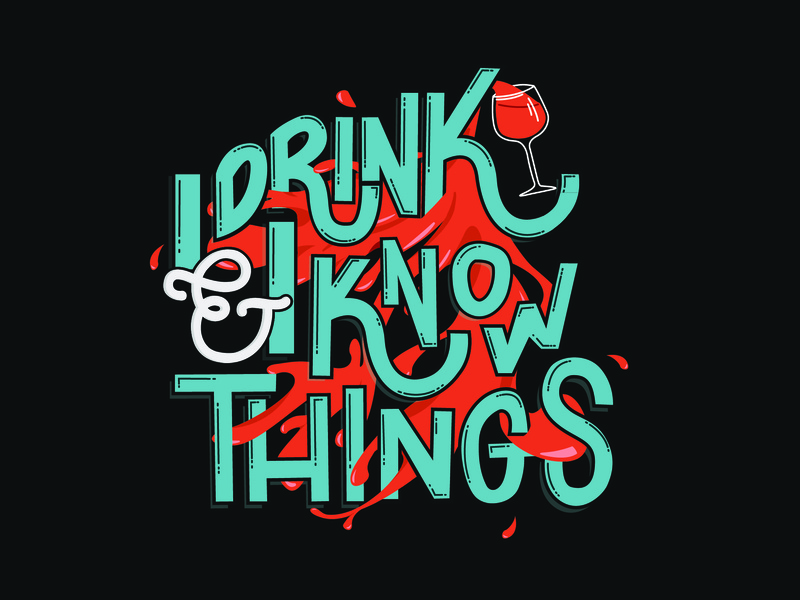 I Drink & I Know Things drink wine got gameofthrones illustration design typography