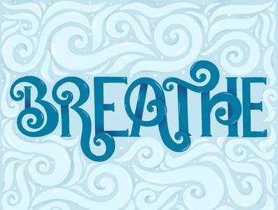 Breathe breathe fluid motion swirls swirly illustration wind air typography handlettering