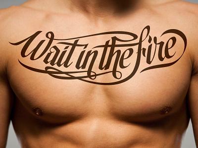 Wait in the Fire tattoo design tattoo handmade script custom type design type custom calligraphy lettering typography