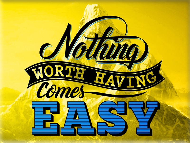 Nothing Worth Having Comes Easy By Mihai M Molnar Dribbble Dribbble