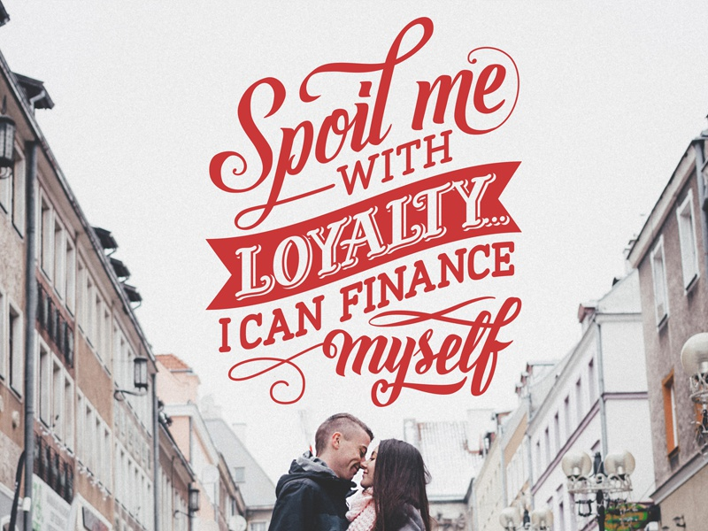 Spoil me with Loyalty typo type loyalty valentine couple day calligraphy lettering typography valentines love
