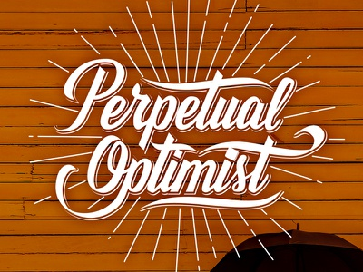 Perpetual Optimist optimist writing brush script custom handlettering typography calligraphy lettering