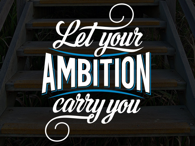 Let your Ambition Carry You type clean typography inspiration bold calligraphy lettering ambition