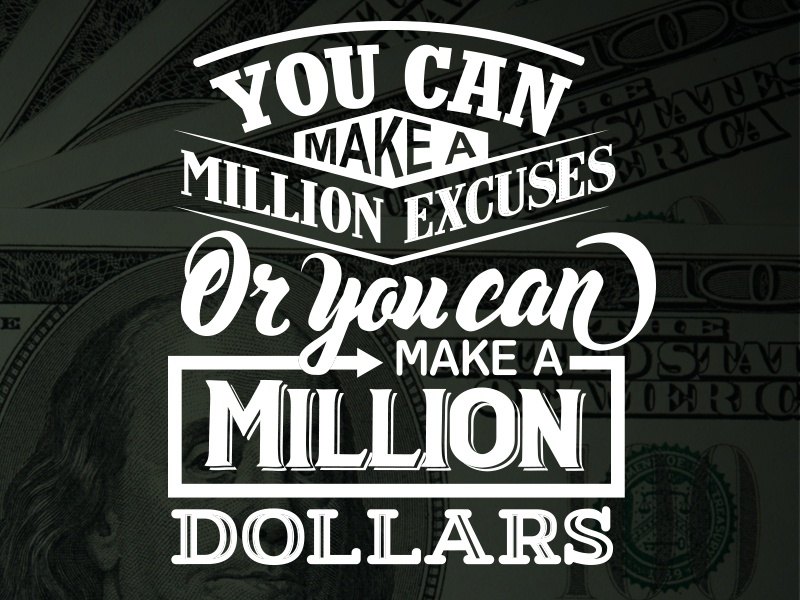A Million Excuses or a Million dollars bold script tshirt lettering typography dollars million