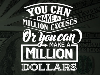 A Million Excuses or a Million dollars
