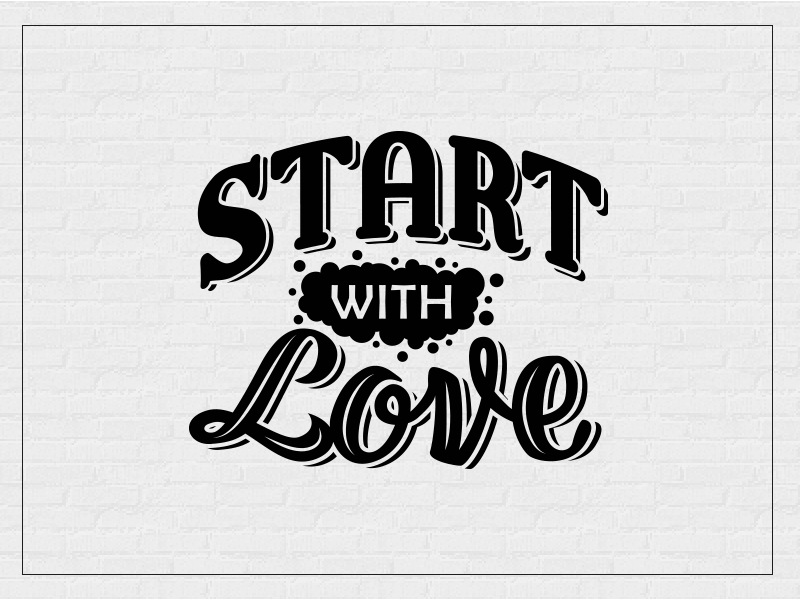 Start With Love statement quote custom type calligraphy script bold lettering typography love start