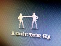 A Wonder Twinz Gig