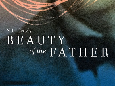 Beauty of the Father nilo cruz theater poster lorca
