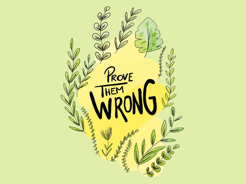 Prove them wrong vector flower typogaphy quote illustration draw letters draw design
