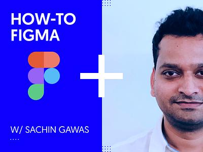 How To Figma with Sachin Gawas design ui figma livestream learnfigma