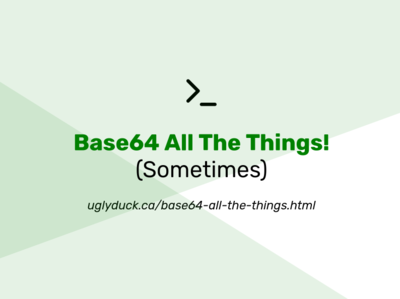 Base64 All The Things! (Sometimes)