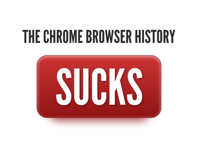 The Chrome History Sucks