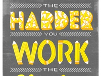 Harder You Work The Luckier You Get