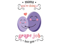 Mama • You're Doing a Grape Job • Love You