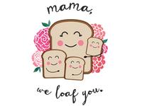 Mama, We Loaf You.