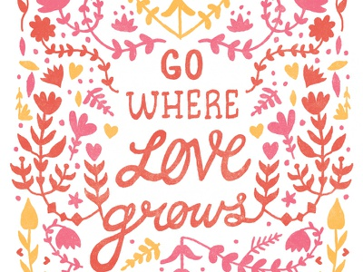 Go Where Love Grows Print illustration lettering print