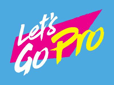 Let's Go Pro pro logo extreme sports action california retro 90s