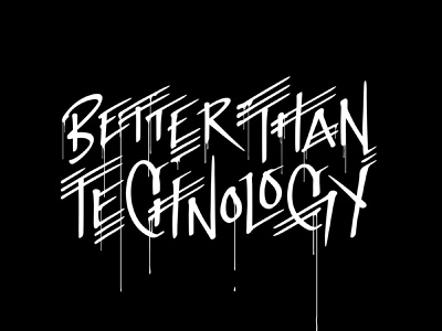 Better Than Technology lettering art lettering tshirt tshirtdesign tshirt art apparel design apparel logo logo design custom lettering