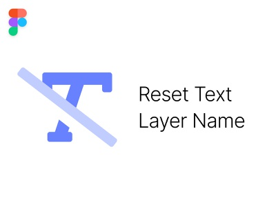 Reset Text Layer Name - A Figma plugin resources typescript plugin figma product design ui