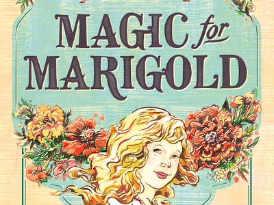 Magic for Marigold: Book Cover illustration art book design hand lettering book cover montgomery canadian flowers girl