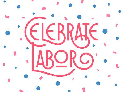 Celebrate Labor confetti celebrate labor day illustration swash monoline typography type vector lettering hand lettering