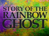 The story of the Rainbow Ghost