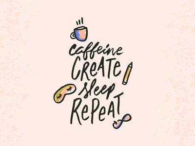 Caffeine Create Sleep Repeat