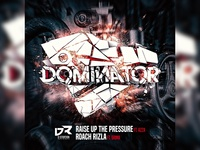 DOMINATOR: RAISE UP THE PRESSURE / ROACH RIZLA