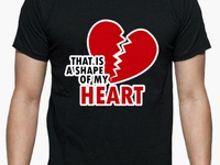 """T Shirt """"That Is A Shape Of My Heart"""""""