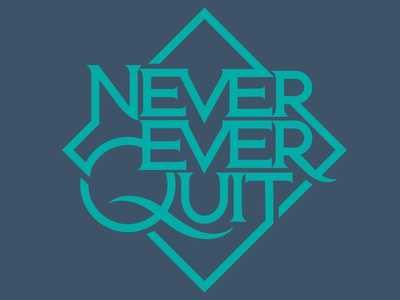 Never Ever Quit design stacked quit ever never blue typography type lettering vector