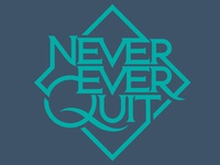 Never Ever Quit