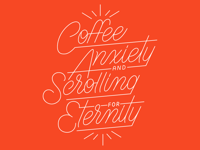 Coffee, Anxiety and Scrolling for Eternity freelance design fucking freelancing freelance adobe illustrator cc illustrator script lettering lettering
