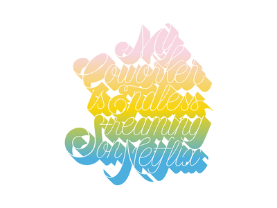 My Co-Worker Is Endless Streaming on Netflix script lettering adobe illustrator cc fucking freelancing gradient lettering