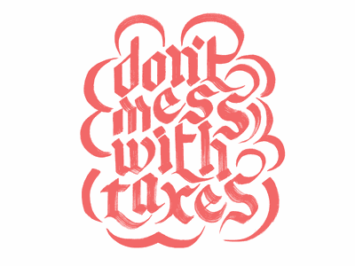 Don't Mess With Taxes fucking freelancing brush lettering hand lettering lettering