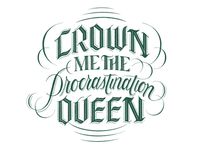 Crown Me the Procrastination Queen hand drawn fucking freelancing script lettering hand lettering lettering