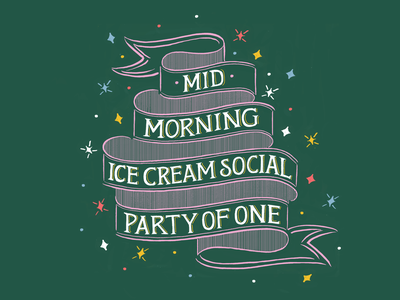 Mid Morning Ice Cream Social Party of One fucking freelancing hand drawn hand lettering lettering