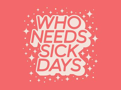 Who Needs Sick Days hand lettering adobe illustrator cc lettering fucking freelancing