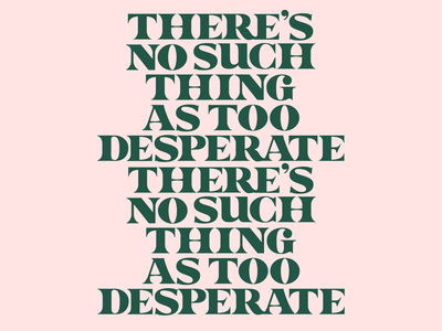 There's No Such Thing As Too Desperate freelance adobe illustrator cc lettering fucking freelancing