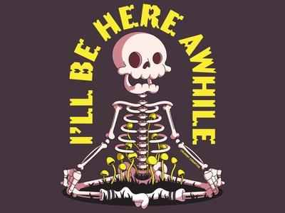 I'll Be Here Awhile spooky skeletons halloween scary grimm vectorart adobe illustrator vector sketch crumby creative 311 death meditation growth mushrooms illustration typography yoga skull skeleton