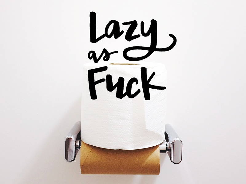 Lazy as fuck bored lazy toilet paper