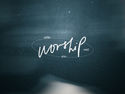 Worship while you wait handwritten church wallpaper bible verse layout typography christian design worship