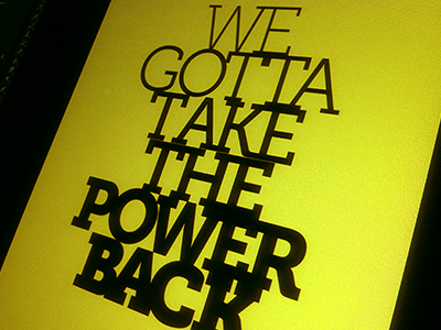 We gotta take the power back (RATM) poster print studio yellow typography serif museo slab
