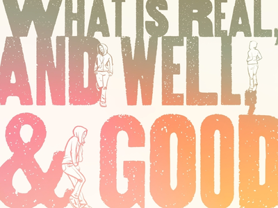 What is real and well & good