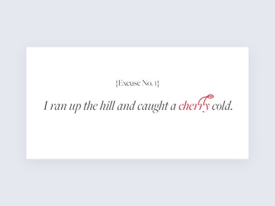 Why I'm Late - Excuse No. 1 blog ui flat cold cherry cards late excuses
