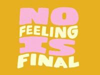 no feeling is final