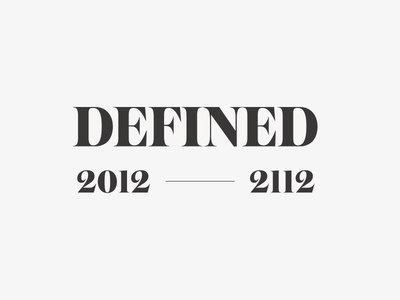 Defined 2012 – 2112