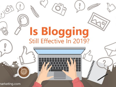 Is Blogging Still Effective In 2019? - Learn More