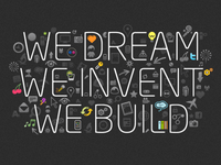We dream, we invent, we build